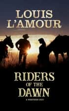 Riders of the Dawn - A Western Duo ebook by Louis L'Amour