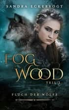 Fogwood - Der Fluch der Wölfe ebook by Sandra Eckervogt