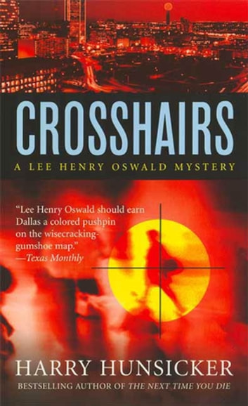 Crosshairs - A Lee Henry Oswald Mystery ebook by Harry Hunsicker