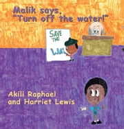 "Malik says, ""Turn off the water!"" ebook by Akili Raphael; Harriet Lewis"