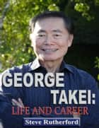 George Takei: Life and Career ebook by Steve Rutherford
