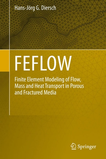 FEFLOW - Finite Element Modeling of Flow, Mass and Heat Transport in Porous and Fractured Media ebook by Hans-Jörg G. Diersch