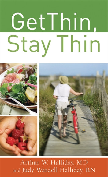 Get Thin, Stay Thin - A Biblical Approach to Food, Eating, and Weight Management ebook by Arthur Halliday,Judy Wardell R.N. Halliday