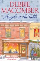 Angels at the Table - A Christmas Novel (Angels) ebook by Debbie Macomber