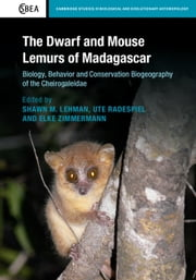 The Dwarf and Mouse Lemurs of Madagascar - Biology, Behavior and Conservation Biogeography of the Cheirogaleidae ebook by Shawn M. Lehman,Ute Radespiel,Elke Zimmermann