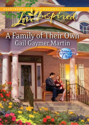 A Family of Their Own (Mills & Boon Love Inspired) (Dreams Come True, Book 2) ebook by Gail Gaymer Martin