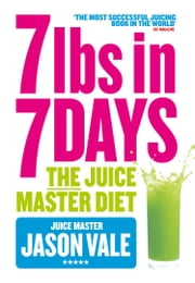 7lbs in 7 Days Super Juice Diet ebook by Jason Vale