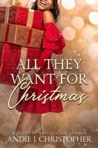 All They Want for Christmas ebook by Andie J. Christopher