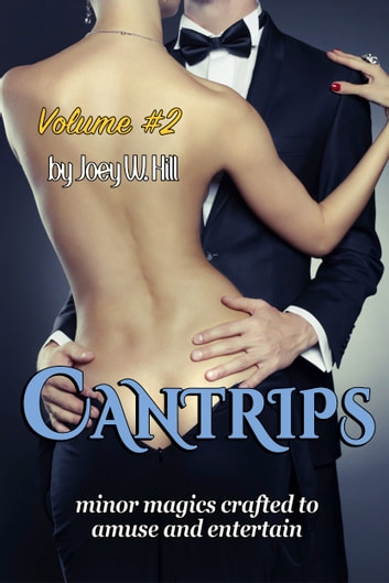 Cantrips: Volume #2 - Minor Magics Crafted to Amuse and Entertain ebook by Joey W. Hill