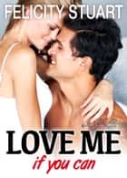 Love me (if you can) - vol. 2 ebook by Felicity Stuart