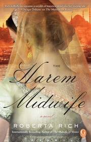 The Harem Midwife - A Novel ebook by Roberta Rich