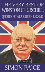 The Very Best of Winston Churchill: Quotes From a British Legend ebook by Simon Paige