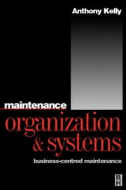 Maintenance Organization and Systems ebook by Kelly, Anthony