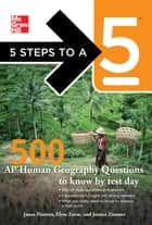 5 Steps to a 5 500 AP Human Geography Questions to Know by Test Day ebook by Jason Flowers, Elyse Zavar, Jessica Zimmer,...
