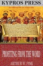 Profiting from the Word ebook by Arthur W. Pink