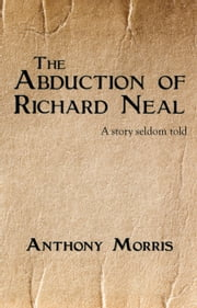 The Abduction of Richard Neal ebook by Anthony Morris