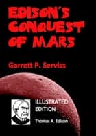 Edison's Conquest of Mars (Illustrated) ebook by Garrett P. Serviss