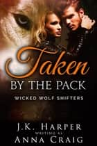 Taken by the Pack ebook by Anna Craig, J.K. Harper