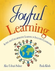 Joyful Learning - Active and Collaborative Learning in Inclusive Classrooms ebook by Alice Udvari-Solner,Paula M. Kluth