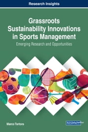 Grassroots Sustainability Innovations in Sports Management - Emerging Research and Opportunities ebook by Marco Tortora