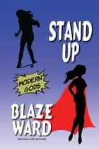 Stand Up - A Modern Gods Story ebook by Blaze Ward