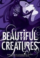 Beautiful Creatures: The Manga (A Graphic Novel) ebook by Kami Garcia, Margaret Stohl, Cassandra Jean