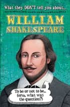 What They Don't Tell You About: William Shakespeare ebook by Anita Ganeri, Alan Rowe