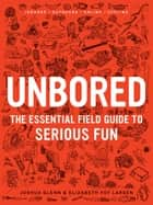 Unbored - The Essential Field Guide to Serious Fun ebook by