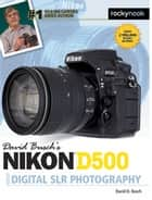 David Busch's Nikon D500 Guide to Digital SLR Photography ebook by David D. Busch