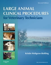 Large Animal Clinical Procedures for Veterinary Technicians ebook by Kristin J. Holtgrew-Bohling