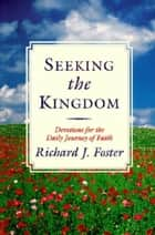 Seeking the Kingdom ebook by Richard J. Foster