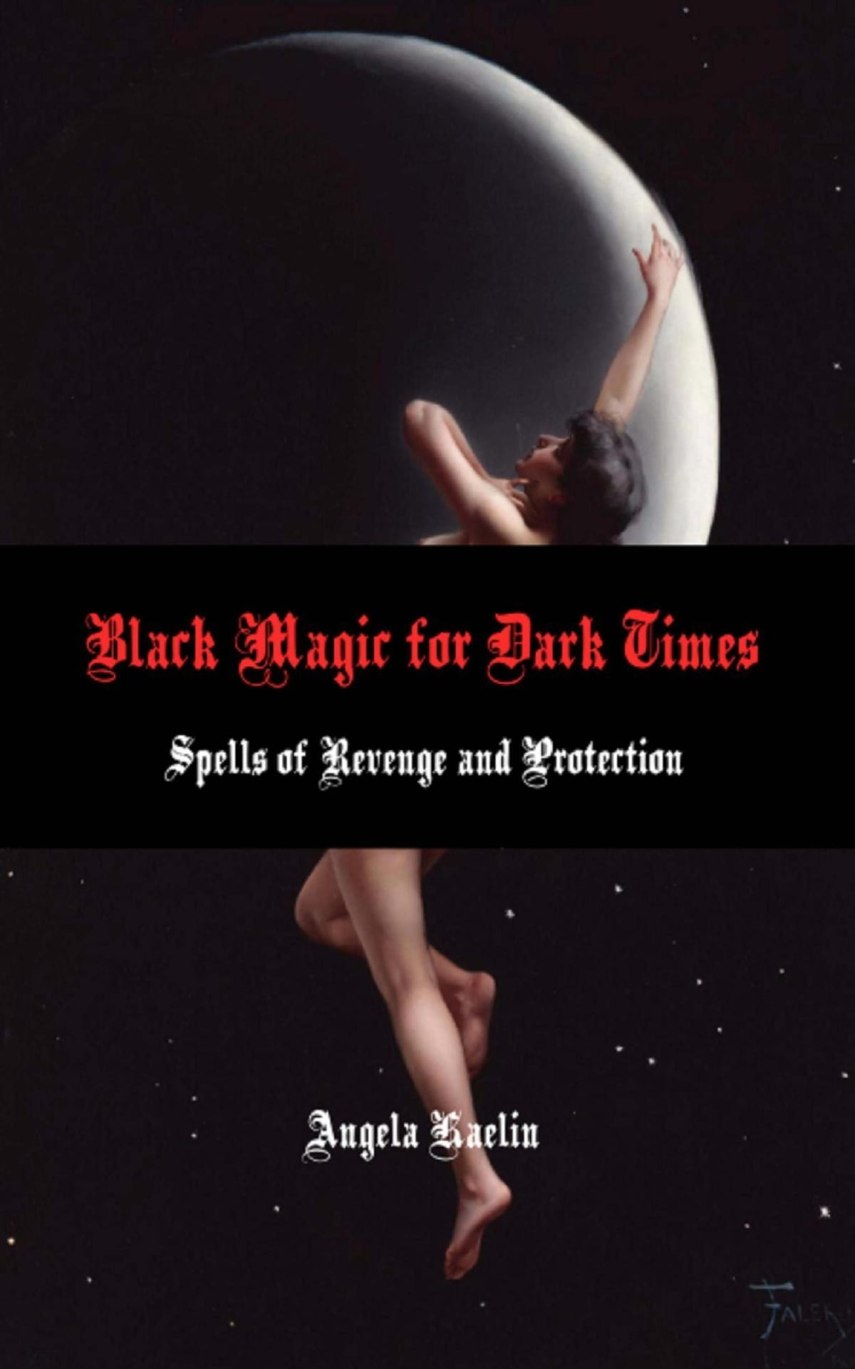 Black Magic for Dark Times: Spells of Revenge and Protection ebook by  Angela Kaelin - Rakuten Kobo