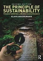 The Principle of Sustainability, 2nd Edition - Transforming law and governance ebook by Klaus Bosselmann