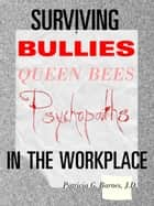 Surviving Bullies, Queen Bees & Psychopaths in the Workplace ebook by Patricia G. Barnes