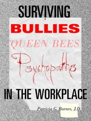 Surviving Bullies, Queen Bees & Psychopaths in the Workplace ebook by Patricia Barnes