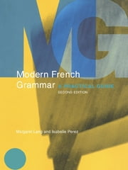 Modern French Grammar - A Practical Guide ebook by Margaret Lang, Isabelle Perez