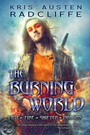 The Burning World - Fate ~ Fire ~ Shifter ~ Dragon, #7 ebook by Kris Austen Radcliffe