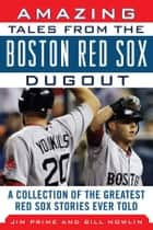 Amazing Tales from the Boston Red Sox Dugout ebook by Bill Nowlin,Jim Prime