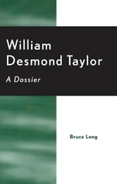 William Desmond Taylor - A Dossier ebook by Bruce Long
