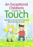 An Exceptional Children's Guide to Touch - Teaching Social and Physical Boundaries to Kids eBook by McKinley Hunter Manasco, Katharine Manasco