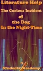 Literature Help: The Curious Incident of the Dog In the Night-Time ebook by Students' Academy