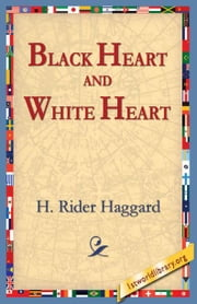 Black Heart and White Heart ebook by Haggard, H. Rider