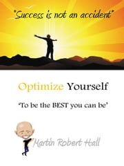 Optimize Yourself - 'To be the BEST you can be' ebook by Martin Robert Hall