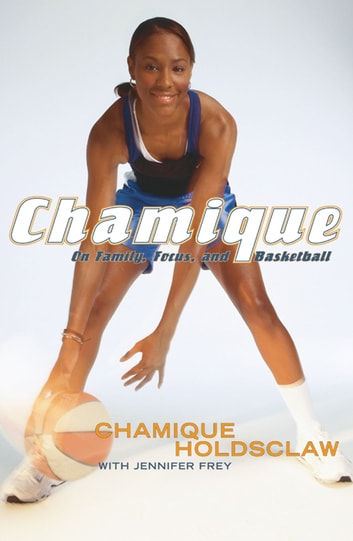 Chamique - On Family, Focus, and Basketball ebook by Chamique Holdsclaw