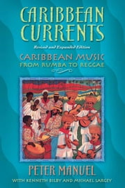 Caribbean Currents: Caribbean Music from Rumba to Reggae ebook by Manuel, Peter