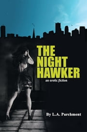 THE NIGHT HAWKER - an erotic fiction ebook by L.A. Parchment