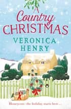 A Country Christmas - Book 1 in the Honeycote series ebook by Veronica Henry