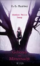 Shadow Falls Camp - Geboren um Mitternacht ebook by C.C. Hunter, Tanja Hamer
