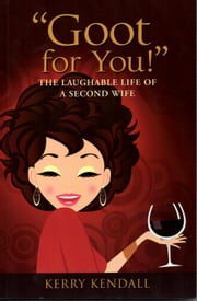 """Goot for You!"" The Laughable Life of a Second Wife ebook by Kerry Kendall"