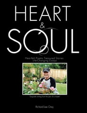 Heart & Soul - Heartfelt Poems Treasured Stories Life-Changing Essays ebook by Richard Lee Orey